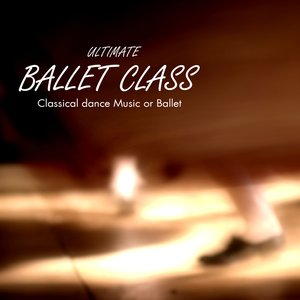 Image for 'Ultimate Ballet Class Music - Classical Dance Music for Dance Schools, Dance Lessons, Dance Classes, Ballet Positions, Ballet Moves and Ballet Dance Steps 100% Music for Ballet Class'