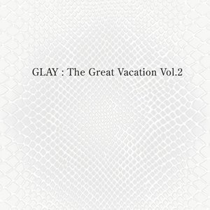 Image for 'THE GREAT VACATION VOL.2 〜SUPER BEST OF GLAY〜'