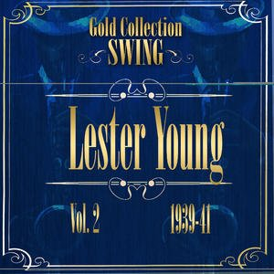 Image for 'Swing Gold Collection (Lester Young Vol.2 1939-41)'