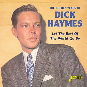 Image for 'The Golden Years Of Dick Haymes- Let The Rest Of The World Go By'