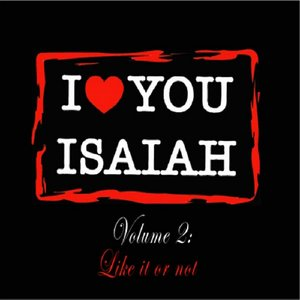 Image for 'I love you Isaiah Volume 2: Like it or not'