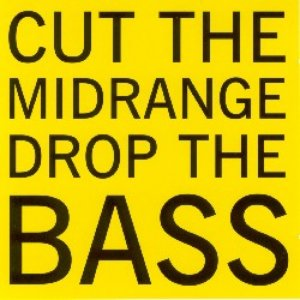 Image for 'Cut the Midrange Drop the Bass'