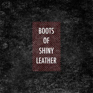 Image for 'Boots Of Shiny Leather'