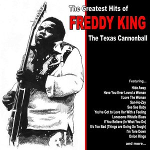 Image for 'The Texas Cannonball, the Greatest Hits of Freddie King'
