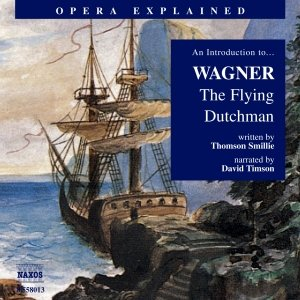 Image for 'Opera Explained: WAGNER, R. - The Flying Dutchman (Timson)'