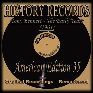 Image for 'Tony Bennett - The Early Years (1961) (History Records - American Edition 35 - Remastered)'