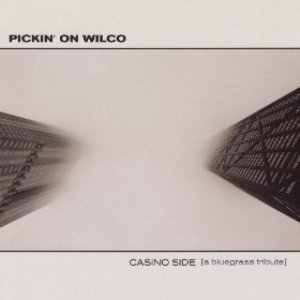 Image for 'Pickin' on Wilco: Casino Side (A Bluegrass Tribute)'