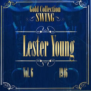 Image for 'Swing Gold Collection (Lester Young Vol.6 1946)'