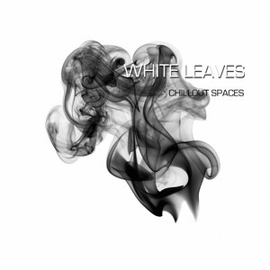 Image for 'White Leaves - Chill Out Spaces'