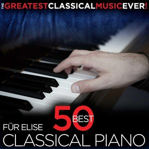 Image for 'The Greatest Classical Music Ever! Für Elise - 50 Best Classical Piano'