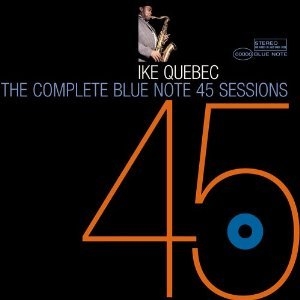 Image for 'The Complete Blue Note 45 Sessions Of Ike Quebec'