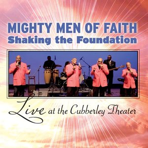 Image for 'Mighty Men of Faith Shaking the Foundation: Live At the Cubberley Theater'