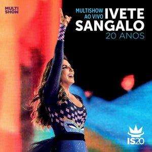 Bild för 'Multishow Ao Vivo: Ivete Sangalo 20 Anos'
