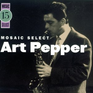 Image for 'Mosaic Select 15: Art Pepper'