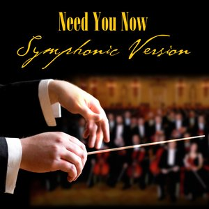 Bild für 'Need You Now - Symphonic Version (Made Famous by Lady Antebellum)'