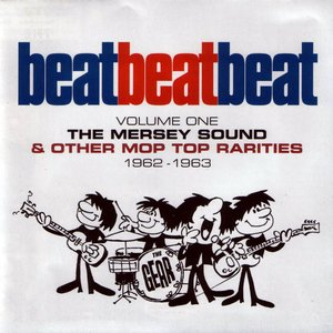 Image for 'Beat, Beat, Beat! Volume 1: The Mersey Sound & Other Mop Top Rarities 1962-63'
