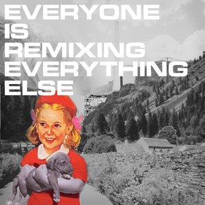 Image for 'Everyone Is Remixing Everything Else'