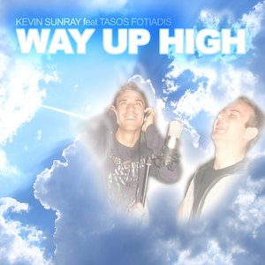 Image for 'Kevin Sunray feat. Tasos Fotiadis - Way Up High'