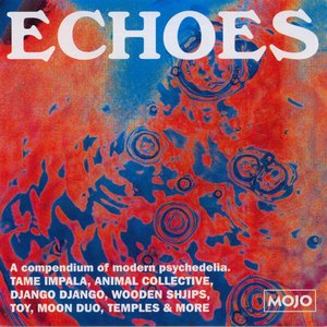 Image for 'Echoes: A Compendium Of Modern Psychedelia'