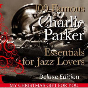 Image for '100 Famous Charlie Parker Essentials for Jazz Lovers (My Christmas Gift for You Deluxe Edition + Booklet)'