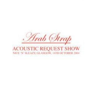 Image for 'Acoustic Request Show: 2004-10-16: Nice 'n' Sleazy, Glasgow, Scotland, UK'