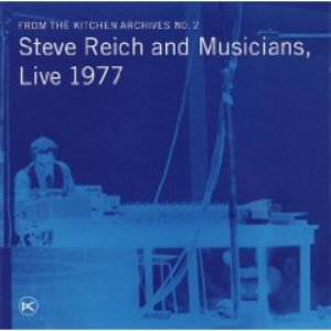 Image for 'From the Kitchen Archives No. 2: Steve Reich and Musicians, Live 1977'