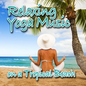 Image for 'Relaxing Yoga Music on a Tropical Beach (Nature Sounds and Music)'