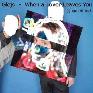 Immagine per 'When a Lover Leaves You (Glejs Remix)'