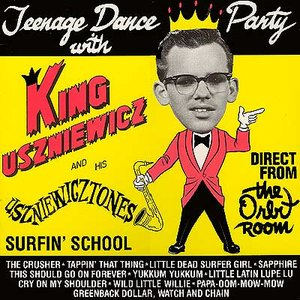 Image for 'Teenage Dance Party With King Uszniewicz And His Uszniewicztones'