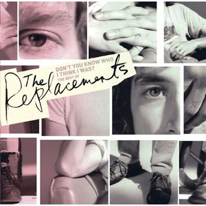 Image for 'Don't You Know Who I Think I Was?: The Best Of The Replacements [w/interactive booklet]'