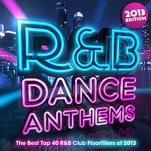 Image for 'R & B Dance Anthems 2013 - The Best Top 40 RnB Club Floorfillers for 2013 - Perfect R and B Trax for Partying & Fitness Workout'