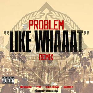 Image for 'Like Whaaat (Remix) (feat. Wiz Khalifa, Tyga, Chris Brown & Master P) - Single'
