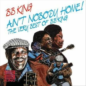 Image for 'Ain't Nobody Home!: The Very Best of B.B. King'