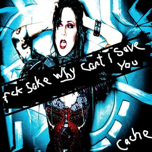Bild für 'Fck Sake Why Can't I Save You'