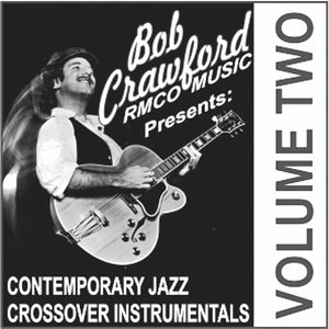 Image for 'BOB CRAWFORD/RMCO MUSIC presents: CONTEMPORARY JAZZ CROSSOVER INSTRUMENTALS Vol. 2'