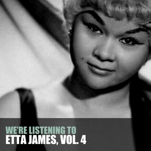 Image for 'We're Listening To Etta James, Vol. 4'