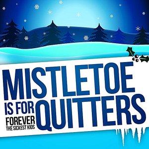 Bild für 'Mistletoe is for Quitters'