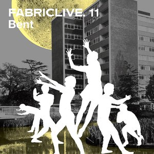 Image for 'Fabriclive 11: Bent'
