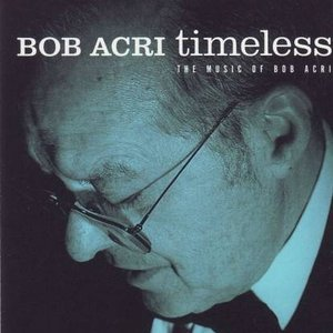 Image for 'Timeless - The Music Of Bob Acri'