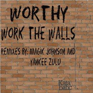 Imagen de 'Worthy - Work The Walls'