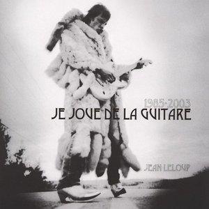 Image for '1985-2003 Je joue de la guitare'
