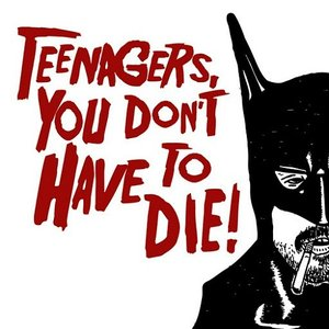 Image for 'Teenagers, You Don't Have To Die'