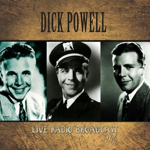 Image for 'Dick Powell Live Radio Broadcast - 1934 (Remastered)'
