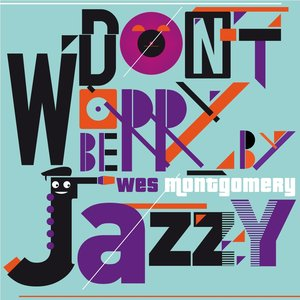 Image for 'Don't Worry Be Jazzy By WES MONTGOMERY'