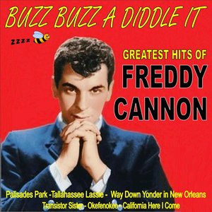Image for 'Buzz Buzz a Diddle It: Freddy Cannons Greatest Hits'