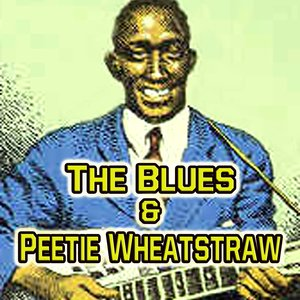Image for 'The Blues & Peetie Wheatstraw'