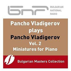 Image for 'Pancho Vladigerov Plays Pancho Vladigerov, Vol.2: Miniatures for Piano'