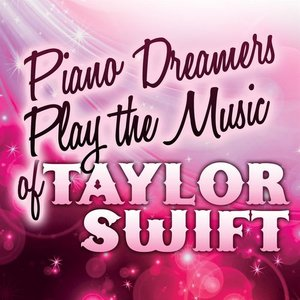 Image for 'Piano Dreamers Play the Music of Taylor Swift'