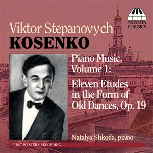 Image for 'Kosenko: Piano Music, Vol. 1 - 11 Etudes in the Form of Old Dances'