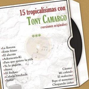 Image for '15 Tropicalísimas Con Tony Camargo (Versiones Originales)'